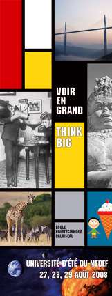 Voir en grand - Think big : Université d'été du MEDEF 2008